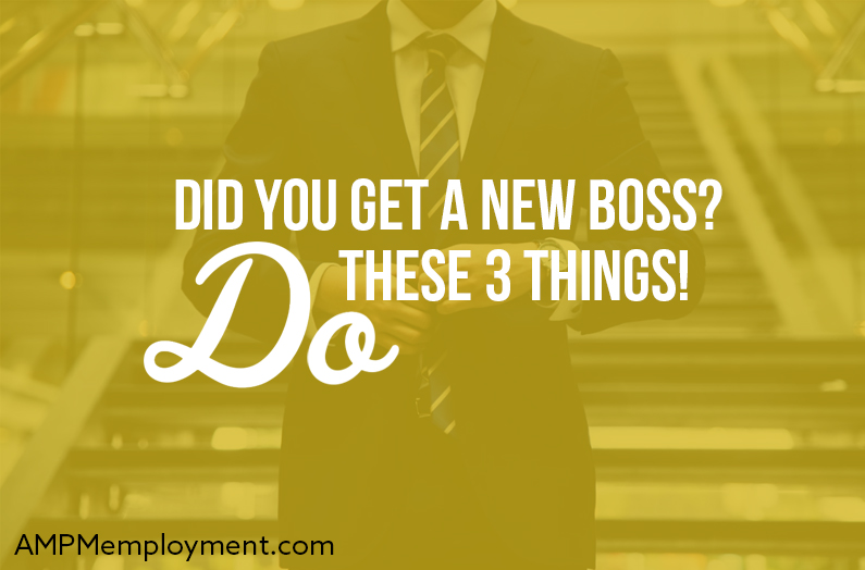Did You Get a New Boss? Do These 3 Things!