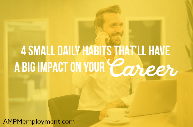 4 Small Daily Habits That'll Have a Big Impact on Your Career